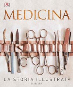 Copertina di 'Medicina. La storia illustrata. Ediz. a colori'