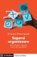Sapersi organizzare. Piani, obiettivi, traguardi e altre sfide quotidiane - Fraccaroli Franco
