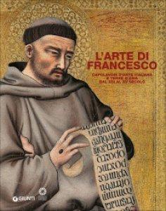 L'arte di Francesco - Capolavori d'arte italiana e terre d'Asia dal XIII al XV secolo