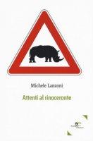 Attenti al rinoceronte - Lanzoni Michele