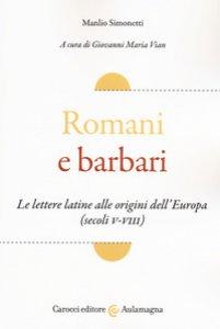 Copertina di 'Romani e barbari. Le lettere latine alle origini dell'Europa (secoli V-VIII)'