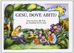 Copertina di 'Gesù, dove abiti? Introduzione alla fede per bambini di 5-6 anni. Quaderno'