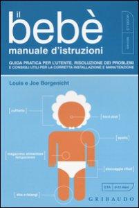 Copertina di 'Il bebè. Manuale d'istruzioni. Guida pratica per l'utente, risoluzione dei problemi e consigli utili per la corretta installazione e manutenzione'