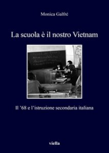 Copertina di 'La scuola è il nostro Vietnam. Il '68 e l'istruzione secondaria italiana'