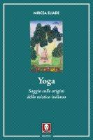 Yoga.  Saggio sulle origini della mistica indiana. - Mircea Eliade