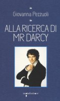 Alla ricerca di Mr Darcy - Pezzuoli Giovanna