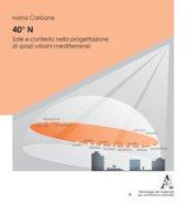 40° N. Sole e contesto nella progettazione di spazi urbani mediterranei - Carbone Ivana