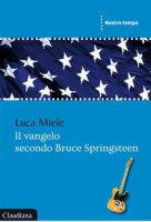 Il vangelo secondo Bruce Springsteen - Luca Miele