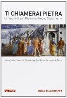 Ti chiamerai Pietra. La figura di san Pietro nel Nuovo Testamento.