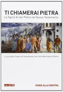Copertina di 'Ti chiamerai Pietra. La figura di san Pietro nel Nuovo Testamento.'