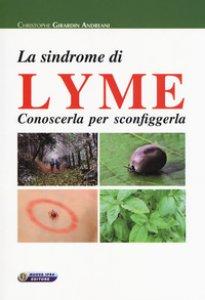 Copertina di 'La sindrome di Lyme. Conoscerla per sconfiggerla'