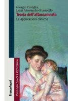 Teoria dell'attaccamento. Le applicazioni cliniche - Caviglia Giorgio, Russolillo Luigi Alessandro