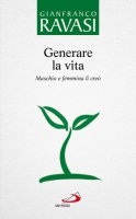 Generare la vita vol.7 - Gianfranco Ravasi