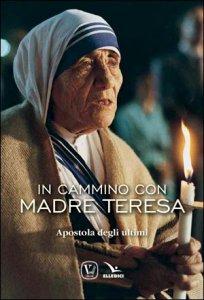 Copertina di 'In cammino con Madre Teresa'