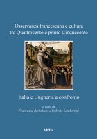 Osservanza francescana e cultura tra Quattrocento e primo Cinquecento: Italia e Ungheria a confronto - Autori Vari