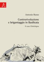 Controrivoluzione e brigantaggio in Basilicata. Il caso Chirichigno - Russo Antonio