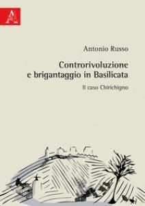 Copertina di 'Controrivoluzione e brigantaggio in Basilicata. Il caso Chirichigno'