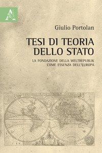 Copertina di 'Tesi di teoria dello Stato. La fondazione della Weltrepublik come essenza dell'Europa'