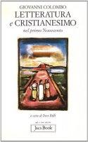 Letteratura e cristianesimo nel primo Novecento - Colombo Giovanni