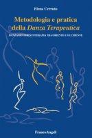 Metodologia e pratica della danza terapeutica. Danzamovimentoterapia tra Oriente e Occidente - Cerruto Elena