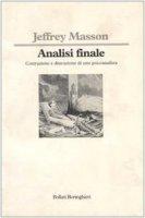 Analisi finale. Costruzione e distruzione di uno psicoanalista - Masson Jeffrey M.