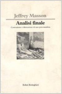 Copertina di 'Analisi finale. Costruzione e distruzione di uno psicoanalista'