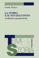 La storia e il suo racconto. La retorica in soccorso di Clio - Panico Guido