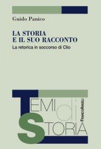 Copertina di 'La storia e il suo racconto. La retorica in soccorso di Clio'
