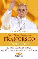 Jorge Mario Bergoglio. Francesco. Insieme - Andrea Tornielli