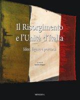Il Risorgimento e l'Unità d'Italia. Idee, figure e percorsi