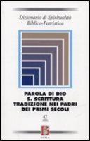 Dizionario di spiritualità biblico-patristica / Parola di Dio. S. Scrittura. Tradizione nei padri dei primi secoli
