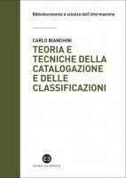 Teoria e tecniche della catalogazione e delle classificazioni - Carlo Bianchini