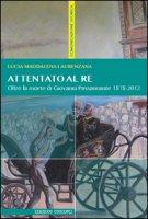 Attentato al re. Oltre la morte di Giovanni Passannante 1878/2012 - Laurenzana Lucia M.