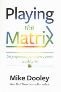 Copertina di 'Playing the Matrix. Un programma per vivere e creare con Matrix'
