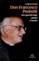 Don Francesco Pedretti. Uno sguardo largo quanto il mondo - Scorrano Luigi