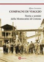 Compagni di viaggio. Storia e uomini della Montecatini di Crotone - Sorrentino Alfonso