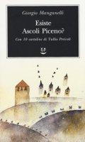 Esiste Ascoli Piceno? Con 10 cartoline di Tullio Pericoli - Manganelli Giorgio