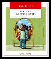 A scuola tutto il mondo conta. La mediazione interculturale tra i banchi di scuola. - Silvia Rizzello