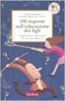 Cento risposte sull'educazione dei figli. I migliori pareri degli esperti del sito www.educare.it