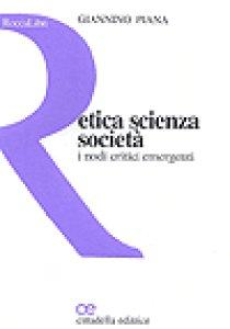 Copertina di 'Etica scienza società. I nodi critici emergenti'