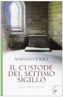 Il custode del Settimo Sigillo - Adriano Cioci