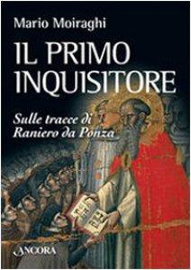 Copertina di 'Il primo inquisitore. Sulle tracce di Raniero da Ponza'