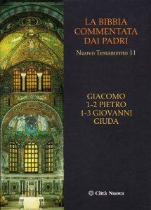 Copertina di 'La Bibbia commentata dai Padri. Nuovo Testamento [vol_11] / Giacomo, Pietro 1-2, Giovanni 1-3, Giuda'