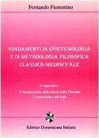 Fondamenti di epistemologia e di metodologia filosofica classico-medievale - Fiorentino Fernando