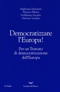 Copertina di 'Democratizzare l'Europa! Per un trattato di democratizzazione dell'Europa'