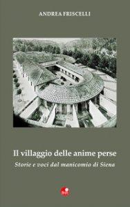 Copertina di 'Il villaggio delle anime perse. Storie e voci dal manicomio di Siena'
