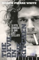 The devil in the kitchen. La vita dannata di uno chef stellato - White Marco Pierre