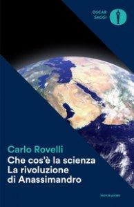 Copertina di 'Che cos'è la scienza. La rivoluzione di Anassimandro'