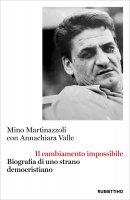 Il cambiamento impossibile - Mino Martinazzoli, Annachiara Valle