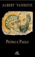 Pietro e Paolo. Esercizi Spirituali biblici - Albert Vanhoye